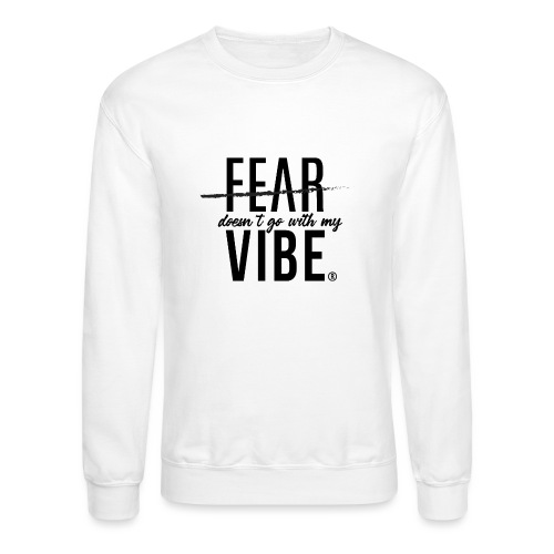 Fear Doesn't Go With The Vibe - Unisex Crewneck Sweatshirt