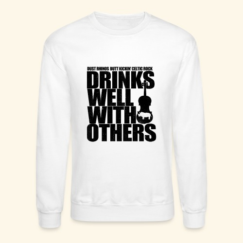 Dust Rhinos Drinks Well With Others - Unisex Crewneck Sweatshirt