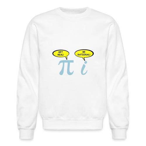 Get real Be rational - Unisex Crewneck Sweatshirt