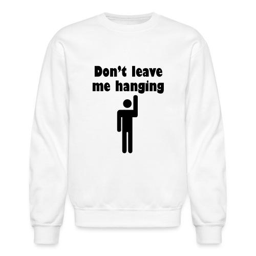 Don't Leave Me Hanging Shirt - Unisex Crewneck Sweatshirt