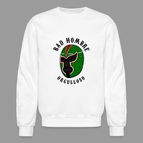 Proud Bad Hombre (Bad Hombre Orgulloso) - Crewneck Sweatshirt