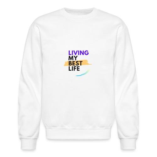 living my best life - Unisex Crewneck Sweatshirt