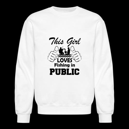 this girl loves fishing in public - Crewneck Sweatshirt