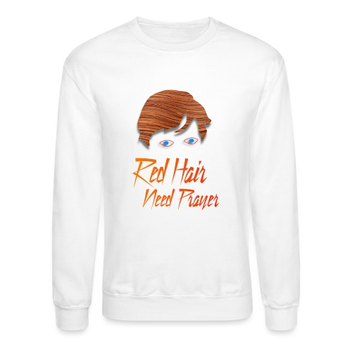 Red Hair Need Prayer - Unisex Crewneck Sweatshirt