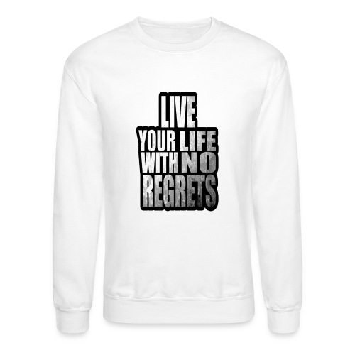 Live Your Life With No Regrets T-shirt (Black) - Crewneck Sweatshirt