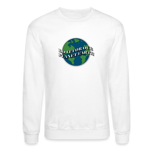 do it for our planet earth - Unisex Crewneck Sweatshirt
