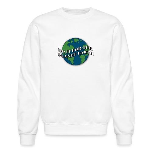 do it for our planet earth - Unisex Crewneck Sweatshirt
