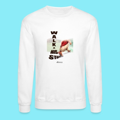 WALK IN HIS STEPS - Unisex Crewneck Sweatshirt
