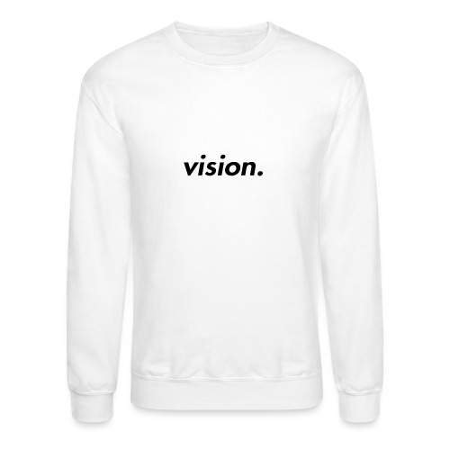 vision. - Unisex Crewneck Sweatshirt