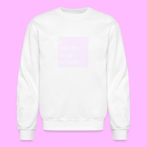 A Little Bit Better Everyday - Crewneck Sweatshirt