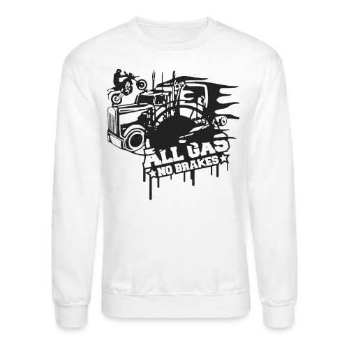 All Gas no Brakes - Crewneck Sweatshirt