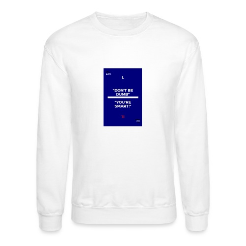 -Don-t_be_dumb----You---re_smart---- - Crewneck Sweatshirt