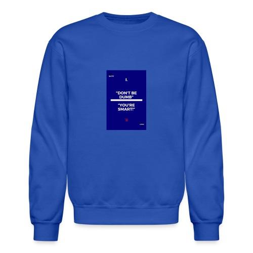 -Don-t_be_dumb----You---re_smart---- - Crewneck Sweatshirt