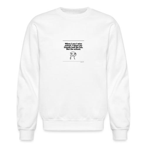 Funny school quote jumper - Crewneck Sweatshirt