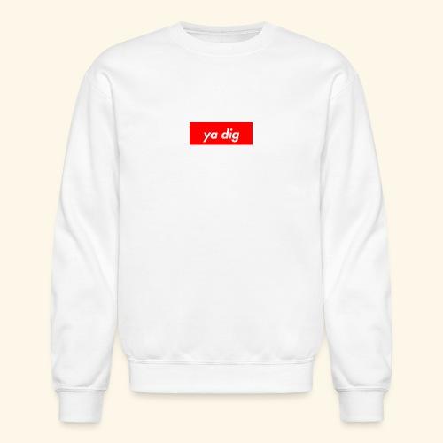 ya dig - Crewneck Sweatshirt