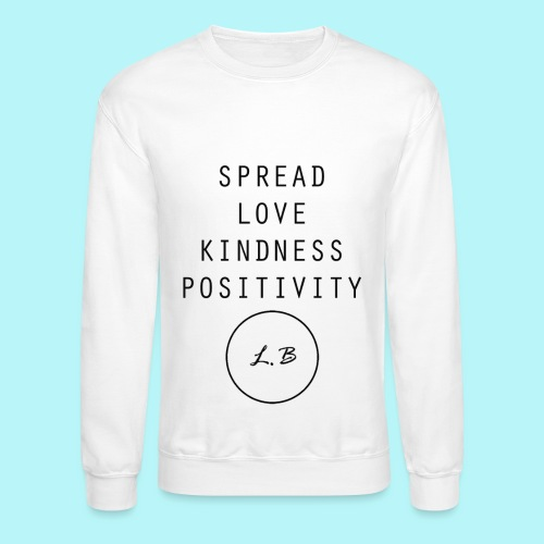 Spread Love , Kindness & Positivity - Crewneck Sweatshirt