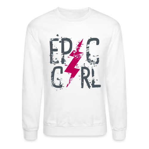 epic girl - Unisex Crewneck Sweatshirt