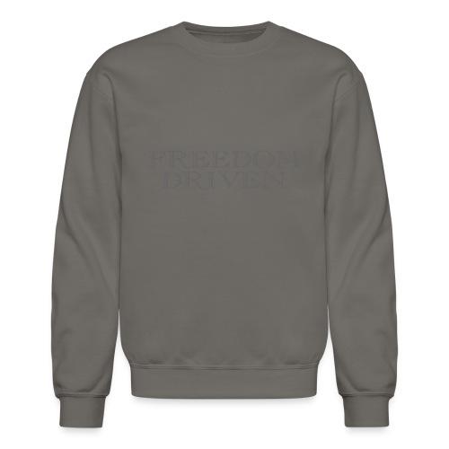 Freedom Driven OldTime Grey Lettering - Unisex Crewneck Sweatshirt