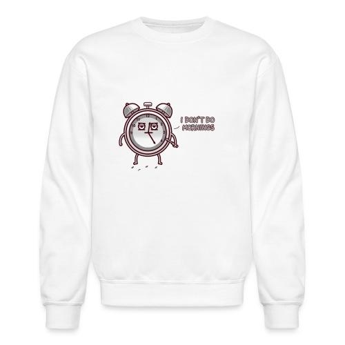 I don't do mornings - Unisex Crewneck Sweatshirt