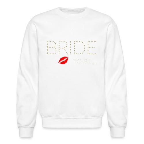 Bride to be - Unisex Crewneck Sweatshirt