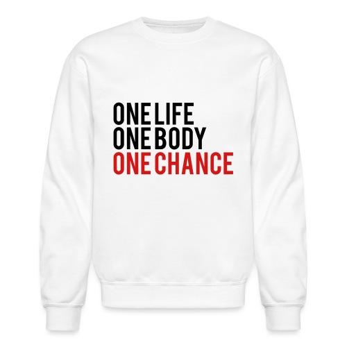 One Life One Body One Chance - Unisex Crewneck Sweatshirt