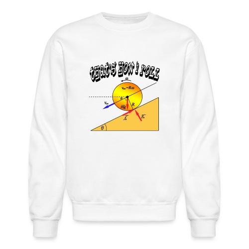 That's How I Roll - Unisex Crewneck Sweatshirt