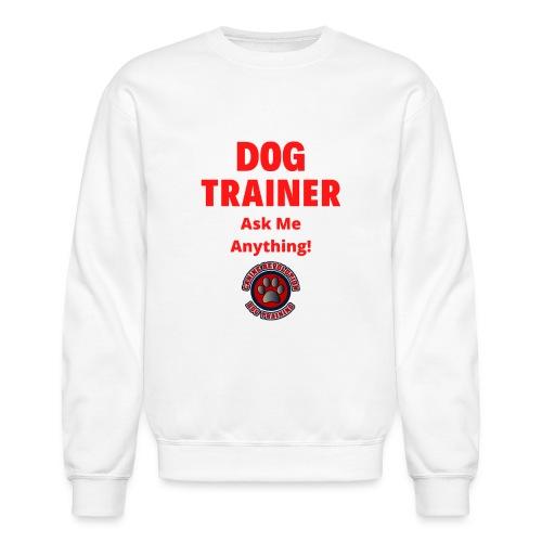 Dog Trainer Ask Me Anything - Unisex Crewneck Sweatshirt