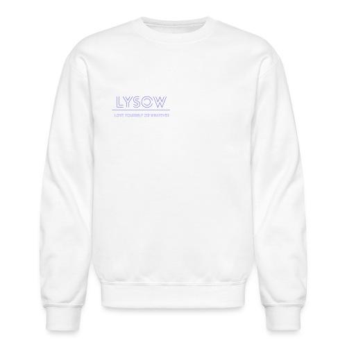 Love Yourself Or Whatever - Crewneck Sweatshirt