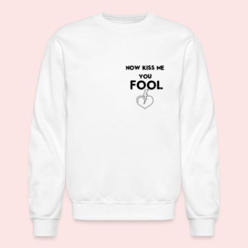 Now Kiss Me You Fool - Crewneck Sweatshirt