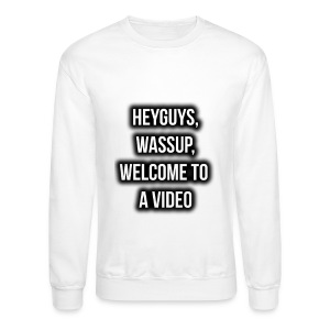 Hey Guys, Wassup, Welcome To A Video. - Crewneck Sweatshirt