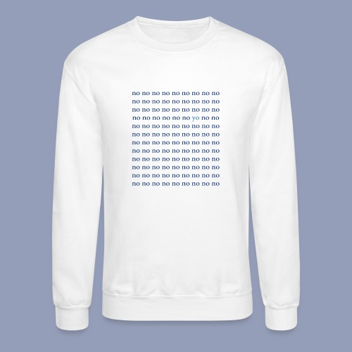 no but yo - Crewneck Sweatshirt
