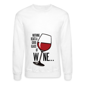 Nothing Beats a Good Glass of Wine - Crewneck Sweatshirt