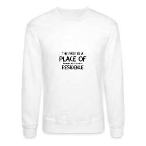 The Past Is A Place Of Reference Not Residence - Crewneck Sweatshirt