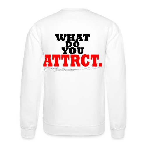 WHAT DO YOU ATTRCT. Back Print - Crewneck Sweatshirt