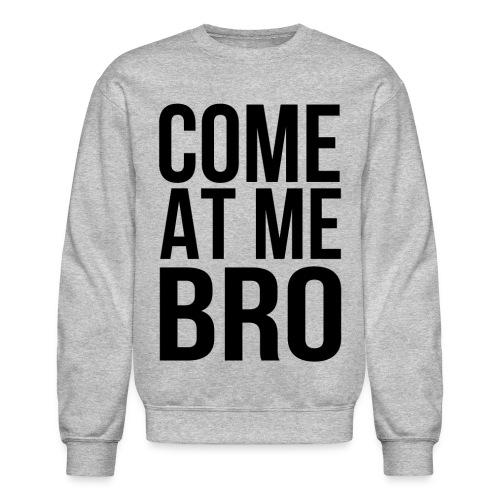 comeatmebro - Crewneck Sweatshirt