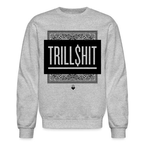 Trill Shit - Crewneck Sweatshirt