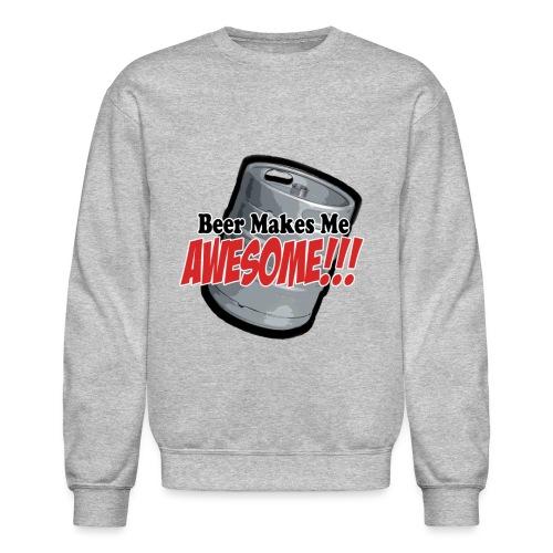 Beer Makes Me Awesome - Unisex Crewneck Sweatshirt