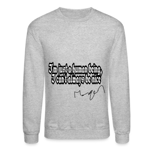 I Can't Always Be Nice - Crewneck Sweatshirt