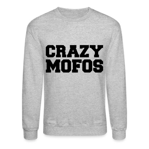 Crazy Mofos - Unisex Crewneck Sweatshirt