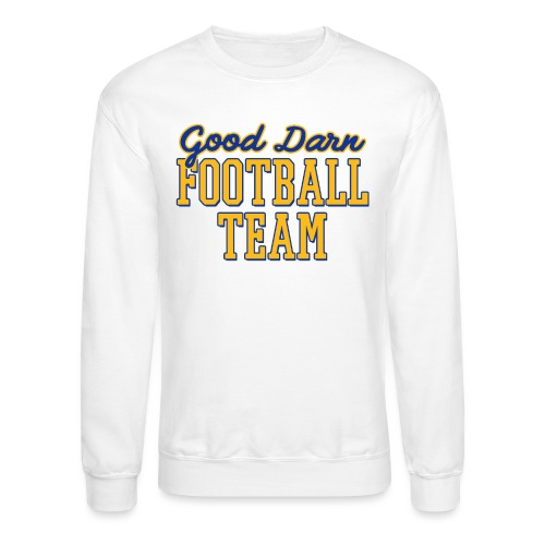Good Darn Football Team - Crewneck Sweatshirt
