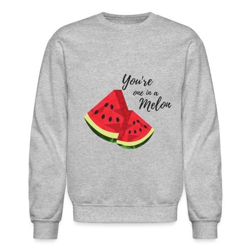 You're One In A Melon - Crewneck Sweatshirt