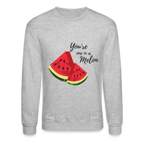 You're One In A Melon - Unisex Crewneck Sweatshirt