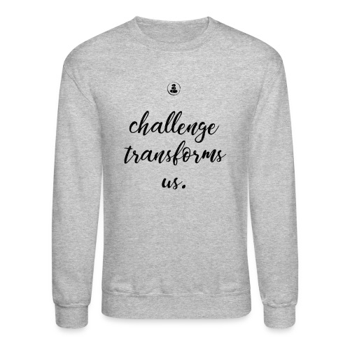Challenge Transforms Us - Unisex Crewneck Sweatshirt
