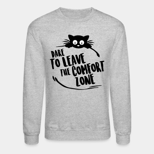 leave the comfort zone - Crewneck Sweatshirt