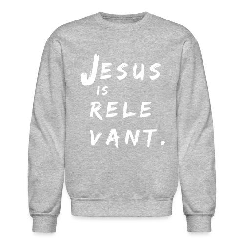 Jesus Is Relevant - Crewneck Sweatshirt
