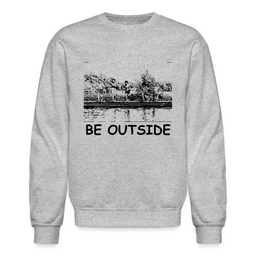 Be Outside - Unisex Crewneck Sweatshirt