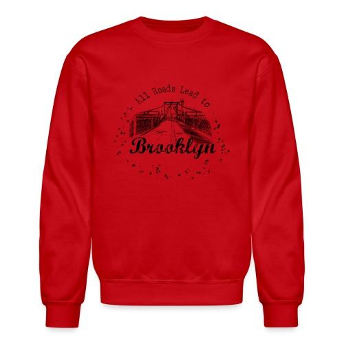 001 Brooklyn AllRoadsLeeadsTo - Crewneck Sweatshirt