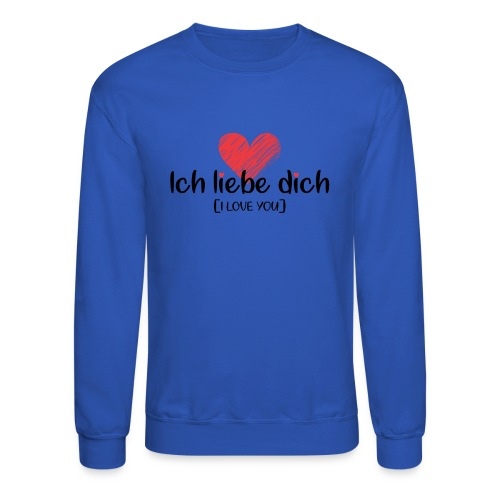 Ich liebe dich [German] - I LOVE YOU - Crewneck Sweatshirt