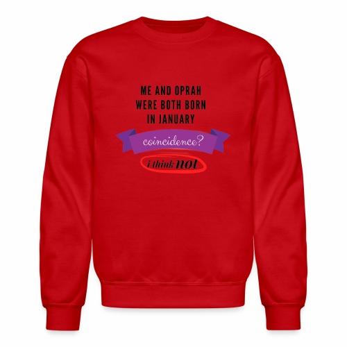 Me And Oprah Were Both Born in January - Crewneck Sweatshirt