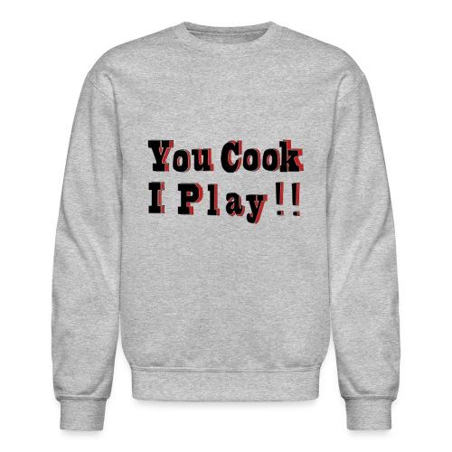 2D You Cook I Play - Unisex Crewneck Sweatshirt